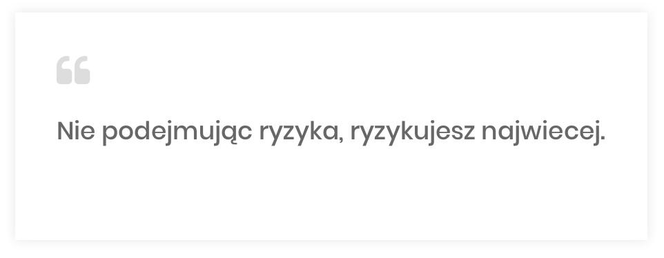 """Michał Kanarkiewicz, """"Nie podejmując ryzyka, ryzykujesz najwięcej"""""""